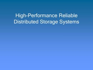 High-Performance Reliable Distributed Storage Systems