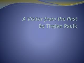 A Visitor from the Past By  Thelen Paulk