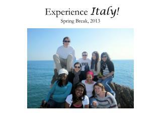 Experience Italy!  Spring Break, 2013