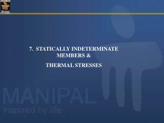7.  STATICALLY INDETERMINATE MEMBERS & THERMAL STRESSES
