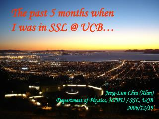 The past 5 months when I was in SSL @ UCB…