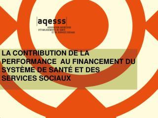 LA CONTRIBUTION DE LA PERFORMANCE  AU FINANCEMENT DU SYSTÈME DE SANTÉ ET DES SERVICES SOCIAUX
