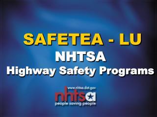SAFETEA - LU  NHTSA  Highway Safety Programs