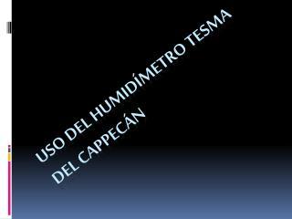 Uso  del humid ímetro  TESMA del  Cappecán