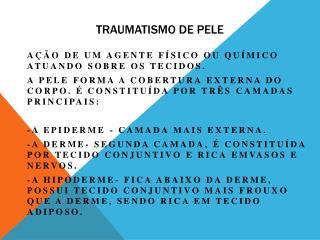 TRAUMATISMO DE PELE