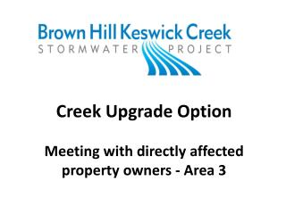 Creek Upgrade Option  Meeting  with  directly  affected  property owners - Area  3