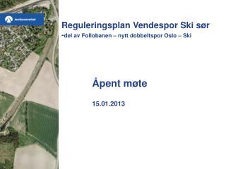 Reguleringsplan Vendespor Ski sør - del av Follobanen – nytt dobbeltspor Oslo – Ski
