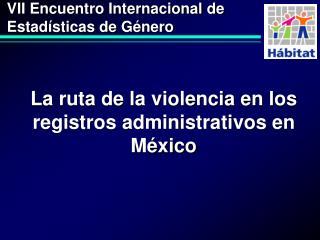 La ruta de la violencia en los registros administrativos en México