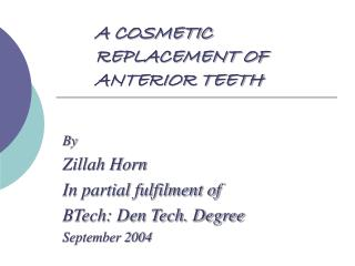 A COSMETIC 			 	 REPLACEMENT OF ANTERIOR TEETH