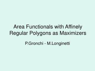Area Functionals with Affinely Regular Polygons as Maximizers