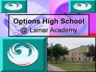 PowerPoint Presentation - Options High School @ Lamar Academy