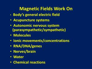 Magnetic Fields Work On Body's general electric field  Acupuncture systems