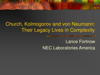 Church, Kolmogorov and von Neumann: Their Legacy Lives in Complexity