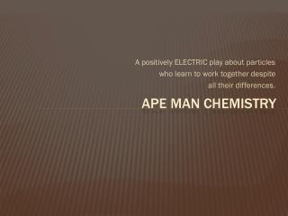 APE man chemistry