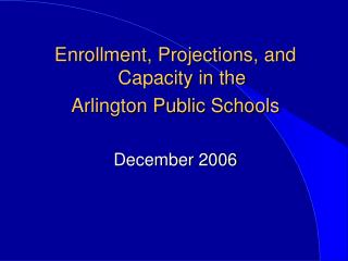 Enrollment, Projections, and Capacity in the  Arlington Public Schools December 2006