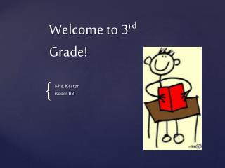 Welcome to 3 rd  Grade!