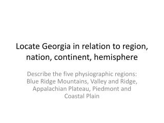 Locate Georgia in relation to region, nation, continent, hemisphere