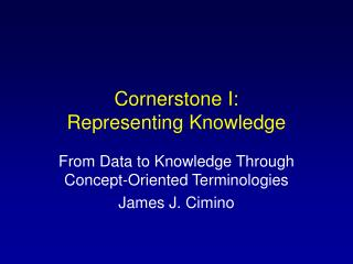 Cornerstone I:  Representing Knowledge