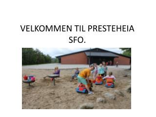 VELKOMMEN TIL PRESTEHEIA SFO.