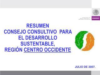 RESUMEN CONSEJO CONSULTIVO  PARA EL DESARROLLO SUSTENTABLE,  REGIÓN  CENTRO OCCIDENTE