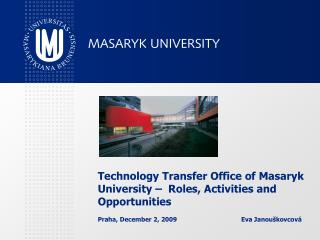 Technology Transfer Office of Masaryk University �  Roles, Activities and Opportunities
