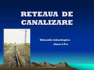 RETEAUA  DE CANALIZARE