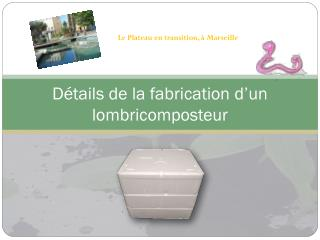 D�tails de la fabrication d�un lombricomposteur