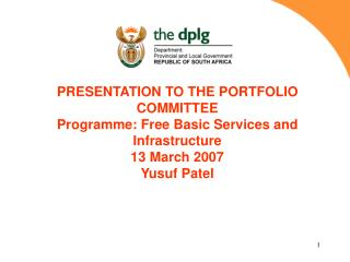 PRESENTATION TO THE PORTFOLIO COMMITTEE Programme: Free Basic Services and Infrastructure