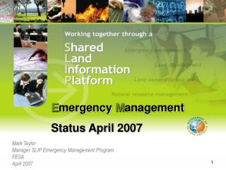 Mark Taylor Manager SLIP Emergency Management Program FESA April 2007