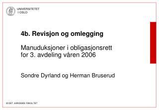 4b. Revisjon og omlegging  Manuduksjoner i obligasjonsrett for 3. avdeling v ren 2006    Sondre Dyrland og Herman Bruser