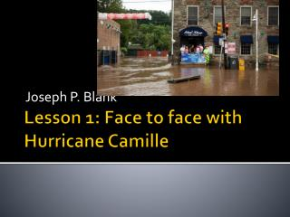 Lesson 1: Face  to face with Hurricane Camille
