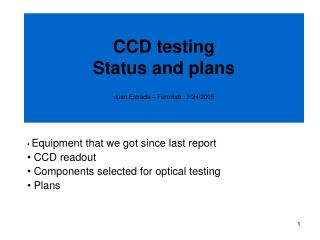 CCD testing Status and plans Juan Estrada – Fermilab   2/24/2005