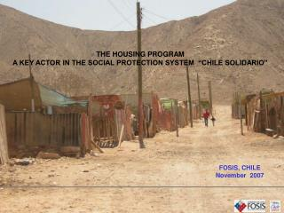 "THE HOUSING PROGRAM  A KEY ACTOR IN THE SOCIAL PROTECTION SYSTEM  ""CHILE SOLIDARIO"""