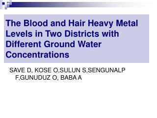 T he Blood and Hair Heavy Metal Levels in Two Districts with Different Ground Water  C onc e ntration s