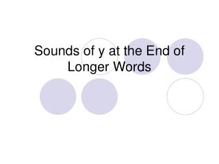 Sounds of y at the End of Longer Words