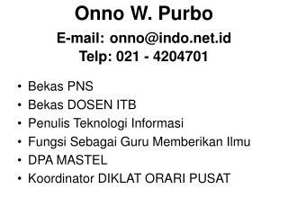 Onno W. Purbo E-mail: onno@indo.id Telp: 021 - 4204701