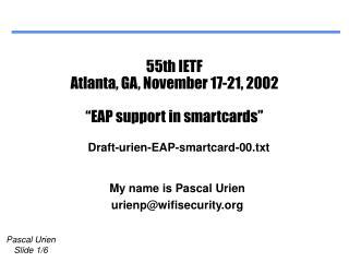 55th IETF Atlanta, GA, November 17-21, 2002 �EAP support in smartcards�