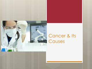 Cancer & Its Causes