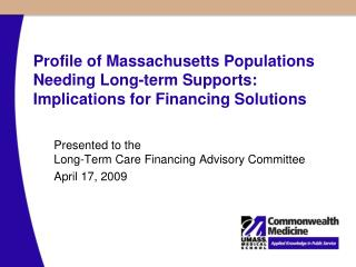 Presented to the Long-Term Care Financing Advisory Committee April 17, 2009