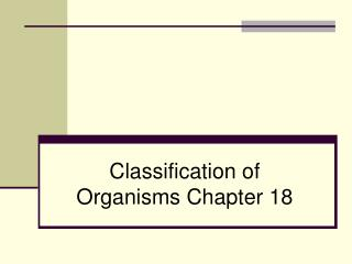 Classification of Organisms Chapter 18