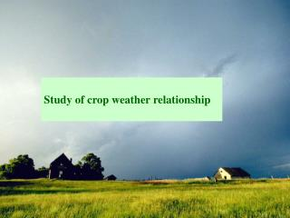 Study of crop weather relationship