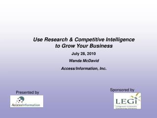 Use Research  Competitive Intelligence  to Grow Your Business July 28, 2010  Wanda McDavid Access