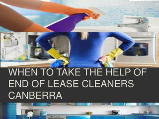 When to take the Help of End of Lease Cleaners Canberra