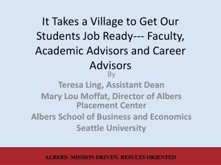 It Takes a Village to Get Our Students Job Ready--- Faculty, Academic Advisors and Career Advisors