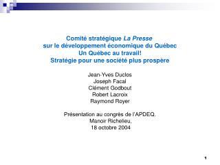 Comité stratégique  La Presse sur le développement économique du Québec Un Québec au travail!