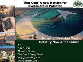 By  Ajaz Ali Khan  Managing Director Thar Coal  Energy Board secysindhcoal.gos.pk sindhcoal.gos.pk