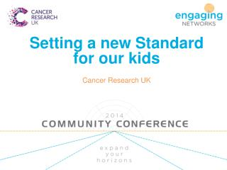 Setting a new Standard for our kids Cancer Research UK