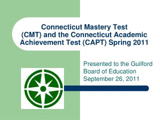 Connecticut Mastery Test (CMT) and the Connecticut Academic Achievement Test (CAPT) Spring 2011