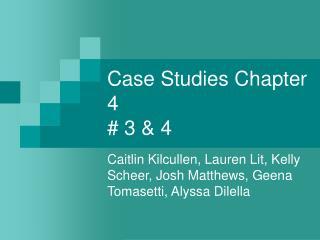Case Studies Chapter 4  # 3 & 4
