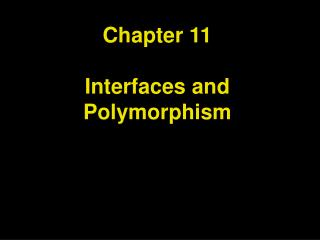 Chapter 11 Interfaces and Polymorphism